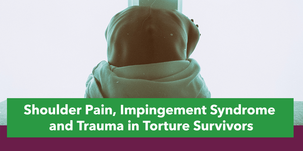 Shoulder Pain, Impingement Syndrome and Trauma in Torture Survivors