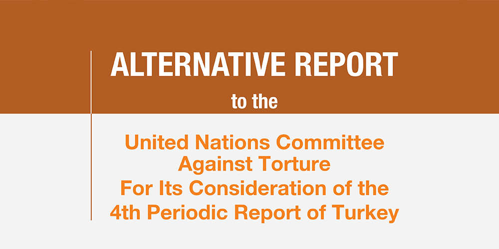 Alternative report to the United Nations Committee Against Torture For Its Consideration of the 4th Periodic Report of Turkey