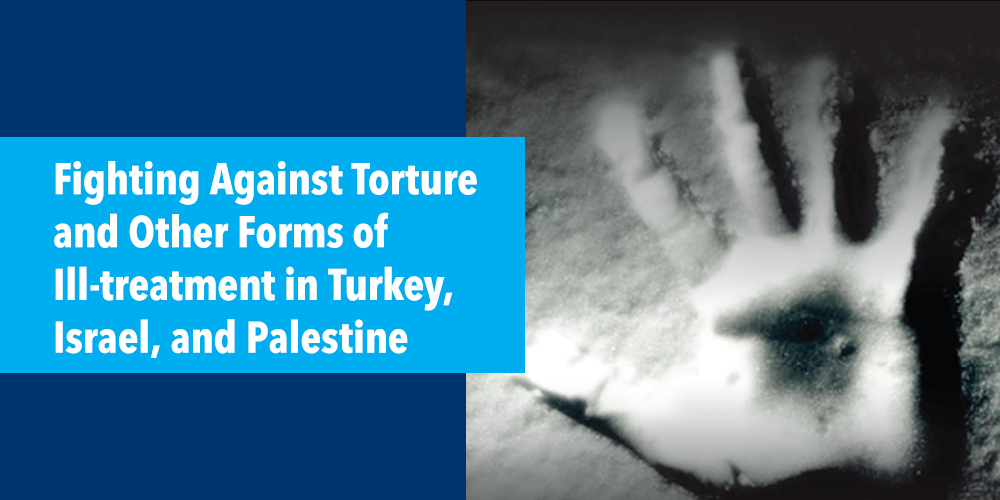 Fighting against torture and other forms of ill-treatment in Turkey, Israel, and Palestine: Rehabilitation of torture survivors, promoting accountability, and prevention activities