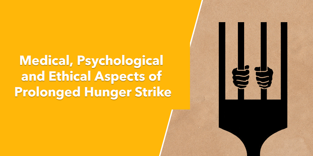 Medical, Psychological and Ethical Aspects of Prolonged Hunger Strike