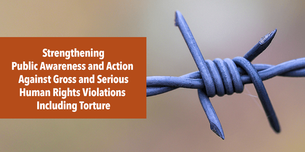 Strengthening Public Awareness and Action Against Gross and Serious Human Rights Violations Including Torture